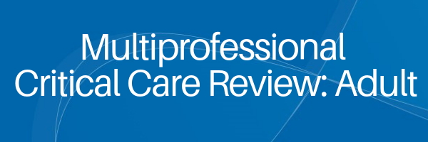 Multiprofessional Critical Care Review: Adult
